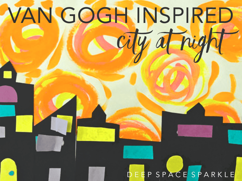 VAN GOGH INSPIRED CITY AT NIGHT: Art project for kids