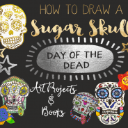 Sugar Skulls & Day of the Dead Art Ideas
