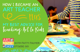 Art Made Easy #001: How I Became an Art Teacher & My Best Advice for Teaching Art to Kids
