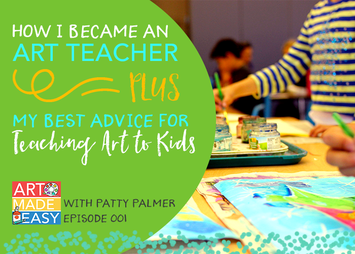 Art Made Easy Episode 001: How I became an art teacher and my best advice for teaching art to kids