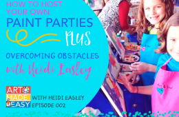 Art Made Easy #002: Steps to Hosting Painting Parties and Overcoming Obstacles with Heidi Easley