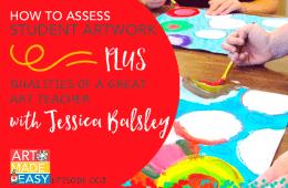 Art Made Easy #003: How to Assess Student Artwork & Qualities of a Great Art Teacher