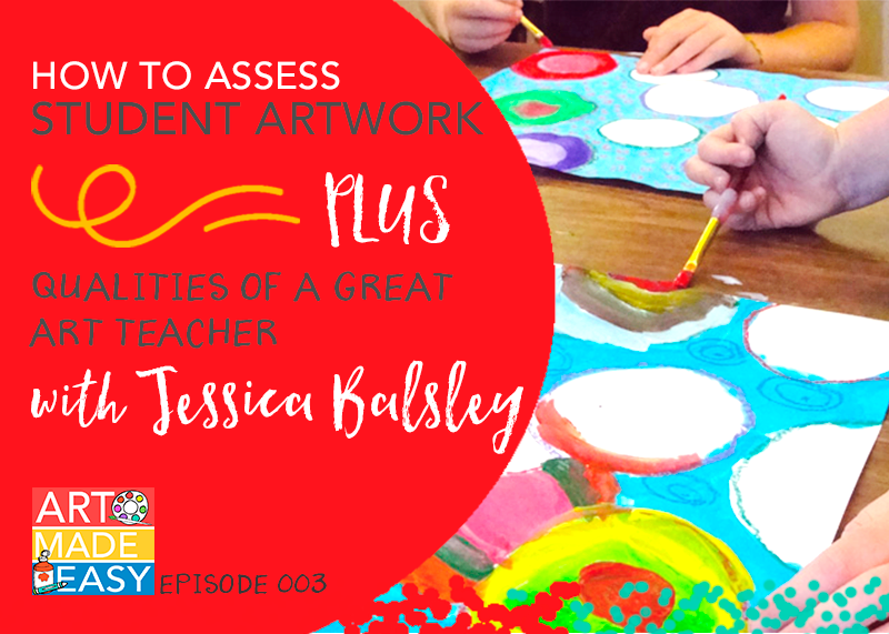 Art Made Easy #003: How to Assess Student Art & Qualities of a Great Art Teacher