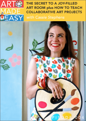 Art Made Easy #004: The Secret to a Joy-Filled Art Room & How To Teach Collaborative Projects