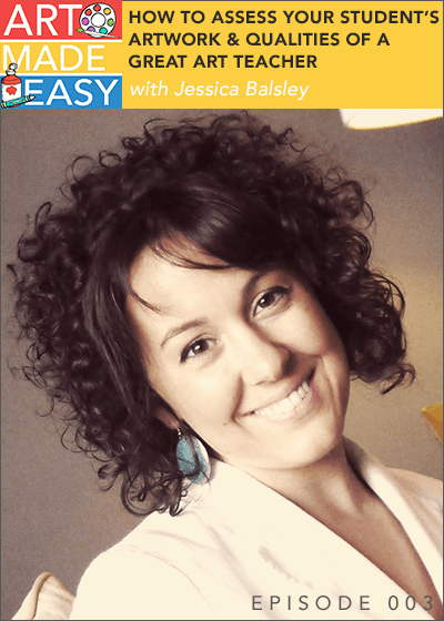Art Made Easley #003: How to assess student artwork and qualities of a great art teacher by Jessica Balsley from the Art of Education