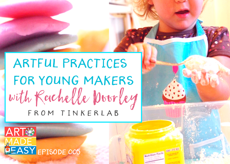 Art Made Easy Podcast #005: Artful practices for Young Artists with Rachelle Doorley