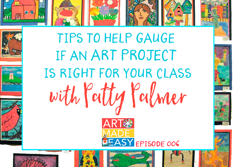Art Made Easy 006: How to determine if an art project is right for your class with Patty Palmer