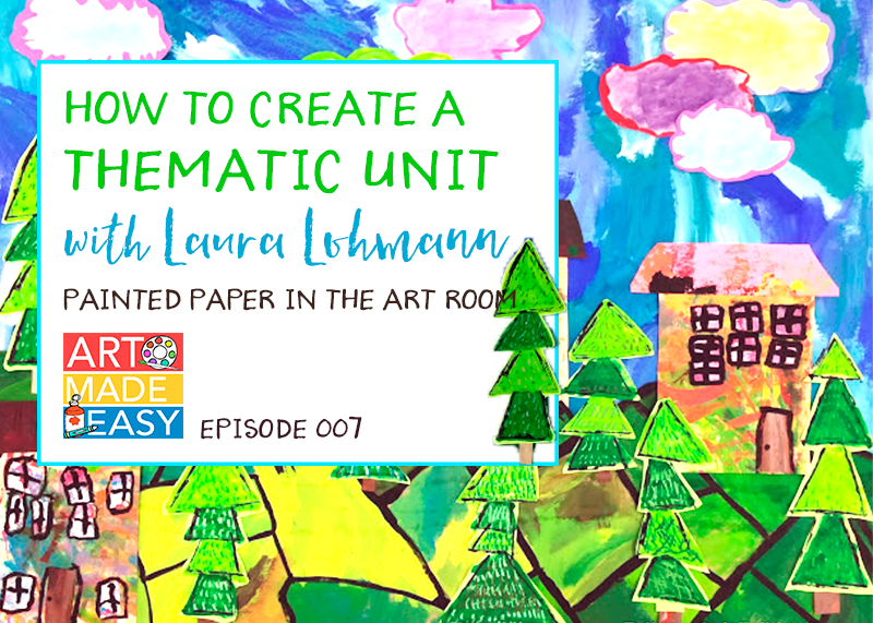 Art Made Easy 007 How to Create a Thematic Unit with Laura Lohmann from Painted Paper
