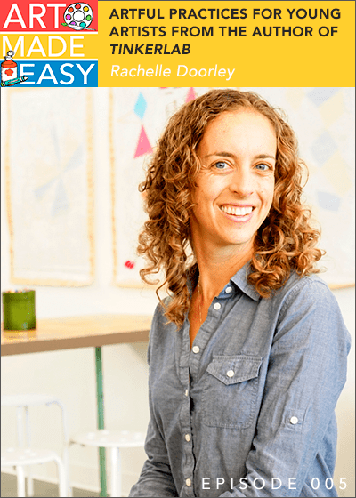 Art Made Easy 005: Artful practices with Young Artists with Rachelle Doorley