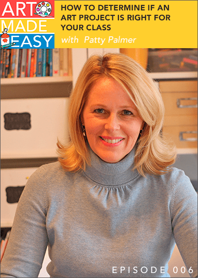 AME 006: How to determine if an art project is right for your class with Patty Palmer
