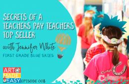 Art Made Easy #008: Secrets of a Teachers Pay Teachers Top Seller