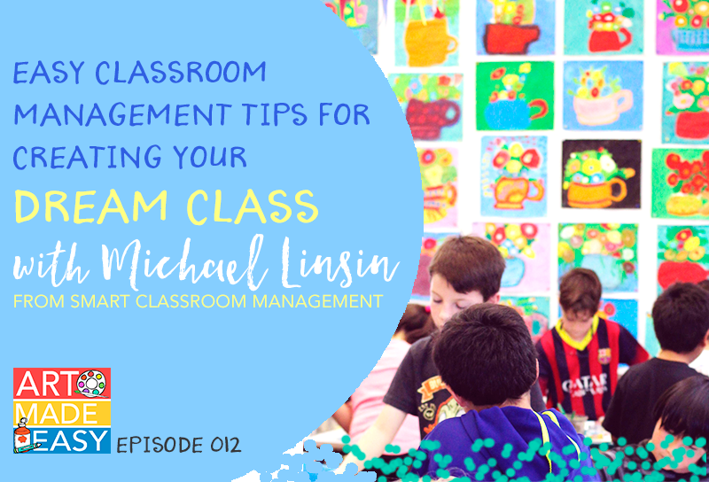 How to create a personalized classroom management plan that will transform your art room. Art Made easy interview with Michael Linsin