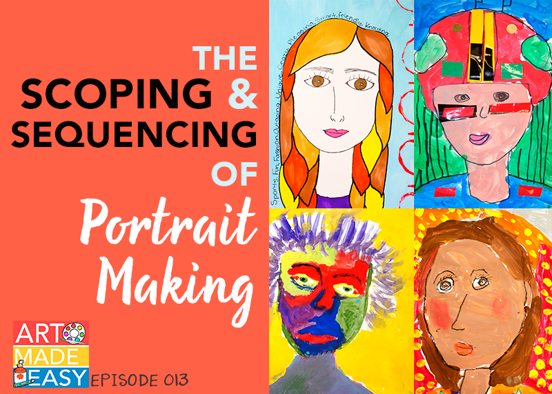 Art Made Easy 013: The Scoping & Sequencing of Portrait making for Elementary art