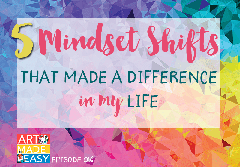 5 mindset shifts that made a difference in my life Art Made Easy 016