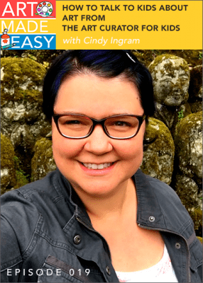 listen as Cindy Ingram from The Art Curator for Kids shares how to talk to kids about art. An Art Made Easy podcast #019
