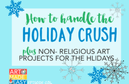 How to Handle the Holiday Crush – Art Made Easy 034