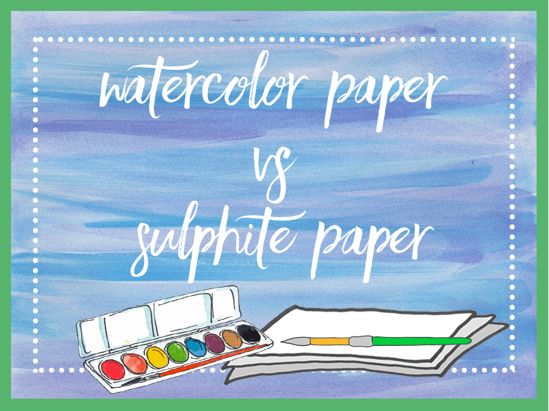 Watercolor paper vs sulphite paper