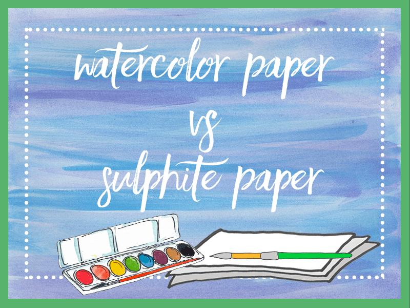 Watercolor paper vs sulphite paper