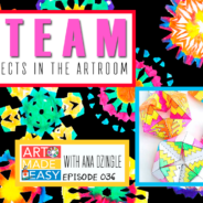 Incorporating STEAM Projects into your Art Room: Art Made Easy 036