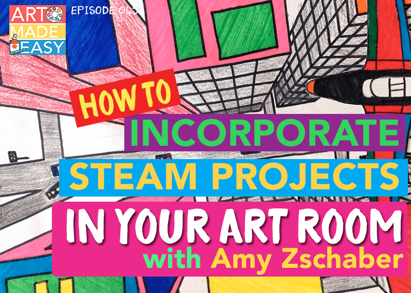 How to Incorporate STEAM projects into your art room with Amy Zschaber
