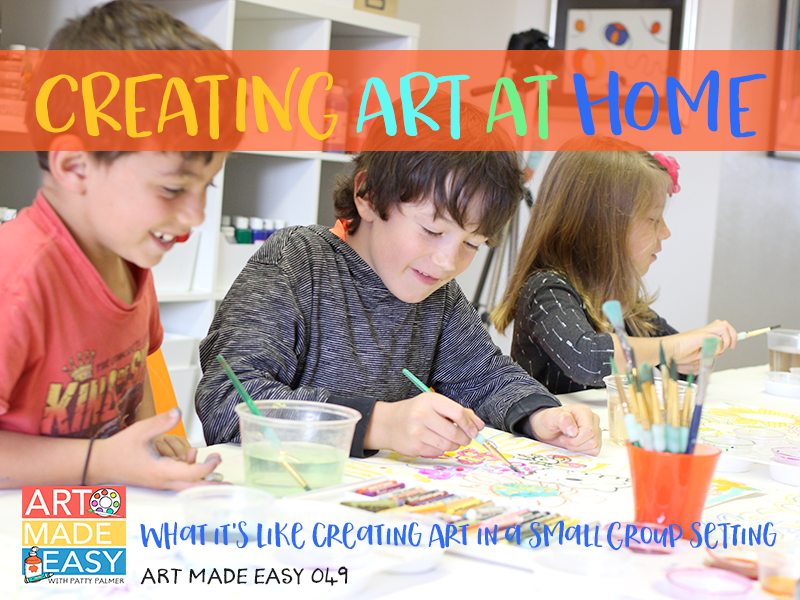 What it's like creating art in a small group setting Art Made Easy 049 Creating Art at Home