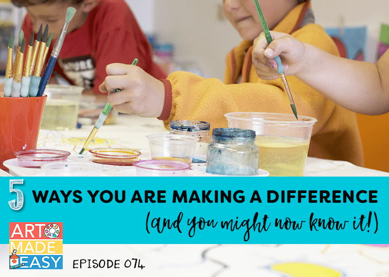 The 5 Ways Art Teachers are making an Impact: Art Made Easy Podcast