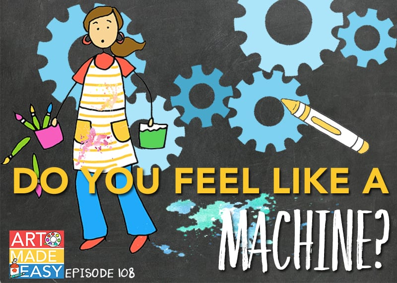 AME 018 Do You Feel Like a Machine? How to create a sense of calm in your art room