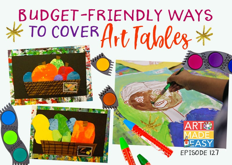 Budget Friendly ways to cover art room tables: Art Made Easy Podcast with Patty Palmer