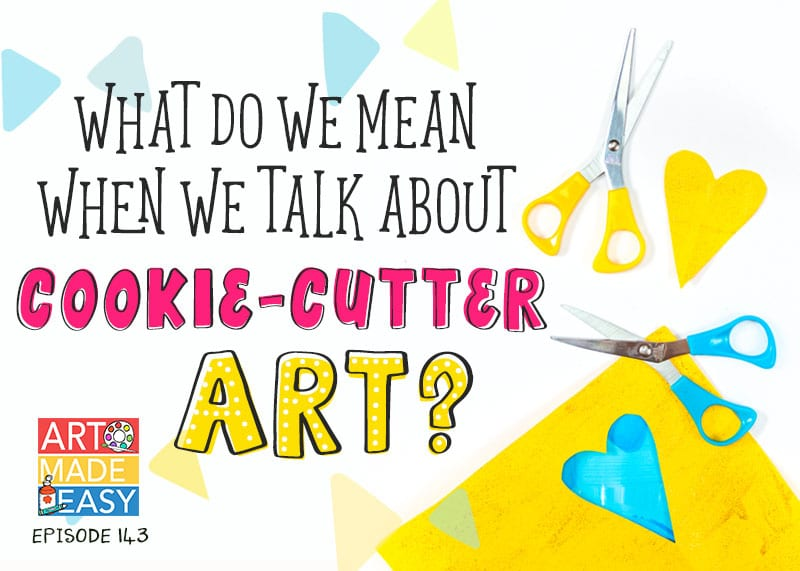 ame 143 what do we mean when we talk about cookie cutter art art made easy podcast