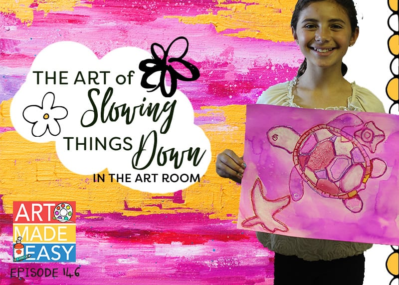 art made easy episode 146 the art of slowing things down