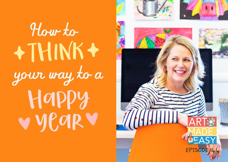 Art Made Easy Podcast how to think your way to a happy year