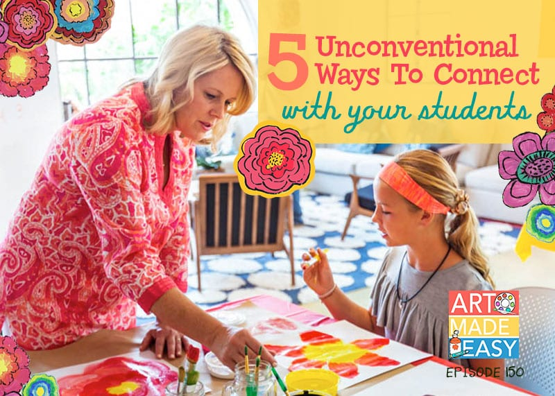 art made easy 150 5 unconventional ways to connect with your students