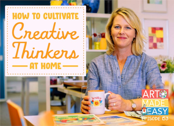 art made easy how to cultivate creative thinkers at home podcast episode 153